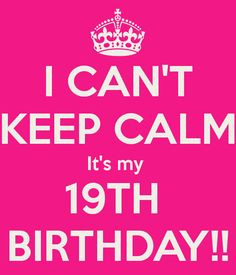 Calm It's My 19th Birthday | CAN'T KEEP CALM It's my 19TH BIRTHDAY ...