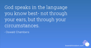 God speaks in the language you know best- not through your ears, but ...