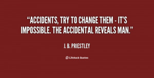 quote-J.-B.-Priestley-accidents-try-to-change-them-its-44546.png