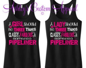 Pipeline Wife - A lady should be th ree things classy , fabulous , and ...