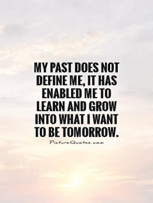 My past does not define me, it has enabled me to learn and grow into ...
