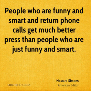 People who are funny and smart and return phone calls get much better ...