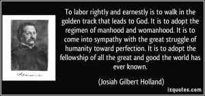 To labor rightly and earnestly is to walk in the golden track that ...