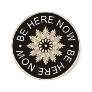 Inspirational 3 Word Quotes ~Be Here Now~ Round Stickers