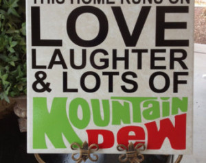 This home runs on love laughter and lots of Mountain Dew vinyl decal