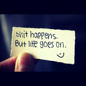 Shit Happens.But Life Goes On ~ Good Night Quote