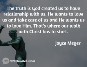 The truth is God created us to have relationship with us. He wants to ...