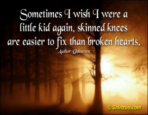 Sometimes I wish I were a little kid again, skinned knees are easier ...