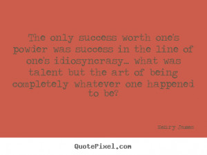 Success quote - The only success worth one's powder was success in the ...