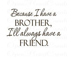 Brother Vinyl Wall Decal Quotes - Because I Have a Brother Ill Always ...