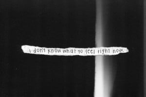 don't know what to feel anymore #quote #black and white