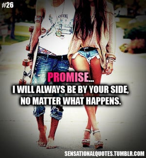 Promise…I will always be by your side,no matterwhat happens.