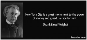 New York City is a great monument to the power of money and greed... a ...
