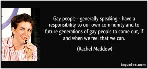 Gay people - generally speaking - have a responsibility to our own ...