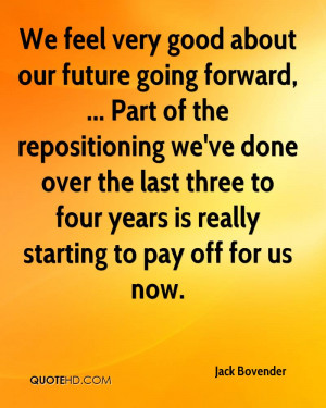 We feel very good about our future going forward, ... Part of the ...