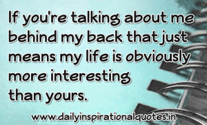 ... my life is obviously more interesting then yours ~ Inspirational Quote