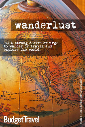 ... strong desire or urge to wander or travel and explore the world