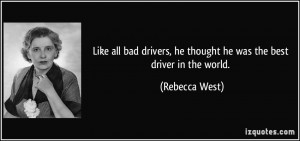 Like all bad drivers, he thought he was the best driver in the world ...