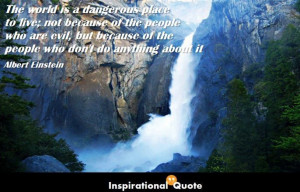 Quote » World » Albert Einstein – The world is a dangerous place ...
