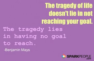 Motivational Quote - The tragedy of life doesn't lie in not reaching ...