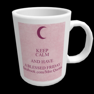 KEEP CALM AND HAVE A BLESSED FRIDAY facebook.com/Mnr.Quotes