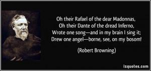 their Rafael of the dear Madonnas, Oh their Dante of the dread Inferno ...