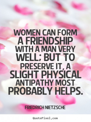 Quotes about friendship - Women can form a friendship with a man very ...