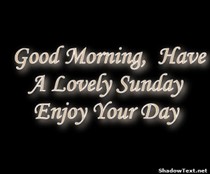 Good Morning, Have A Lovely Sunday Enjoy Your Day