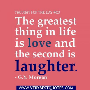 ... the day the greatest thing in life is love and the second is laughter