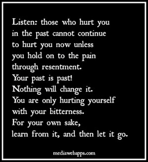 who hurt you in the past cannot continue to hurt you now unless you ...