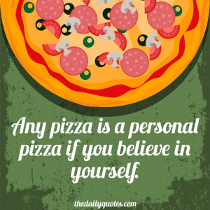 ... -pizza-believe-yourself-funny-daily-quotes-sayings-pictures.jpg