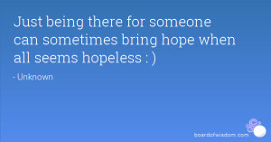 Just being there for someone can sometimes bring hope when all seems ...