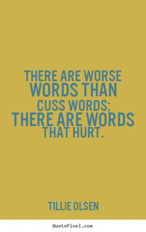 ... There are worse words than cuss words; there are words that hurt