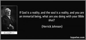 God is a reality, and the soul is a reality, and you are an immortal ...