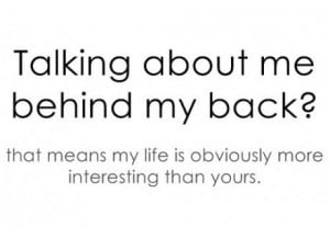 Talking behind my back?