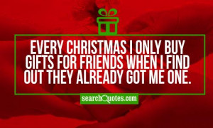 Christmas Friendship Quotes Funny Every christmas i only buy