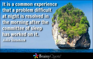 It is a common experience that a problem difficult at night is ...