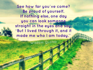 See how far you have come. Be proud of yourself. you have lived ...