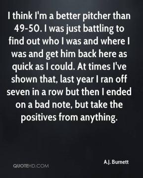 aj-burnett-quote-i-think-im-a-better-pitcher-than-49-50-i-was-just.jpg