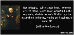 Not in Utopia, - subterranean fields, - Or some secreted island ...