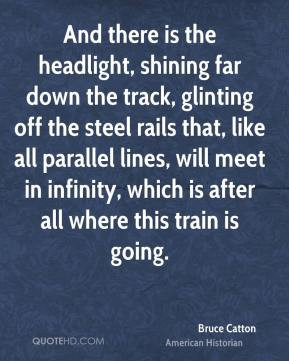 Bruce Catton - And there is the headlight, shining far down the track ...