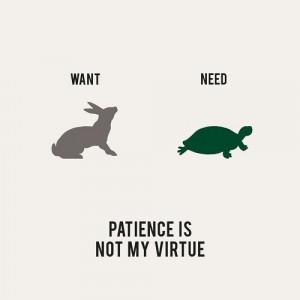 need patience