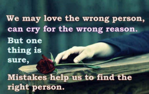 We may love the wrong person can cry for the wrong reason but one ...