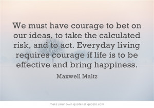 Here is a great quote from Maxwell Maltz.