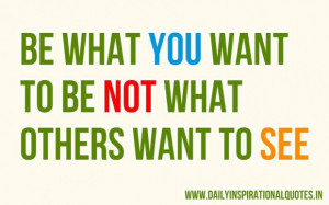 Be what you want to be not what others want to see inspirational quote