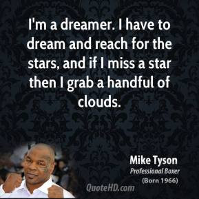 ... im-a-dreamer-i-have-to-dream-and-reach-for-the-stars-and-if-i-miss.jpg