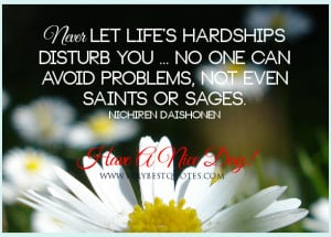 Have a nice day quotes, Never let life's hardships disturb you quotes ...