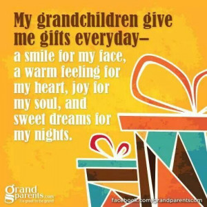 My grandchildren give me gifts.....