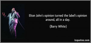 Elton John's opinion turned the label's opinion around, all in a day ...