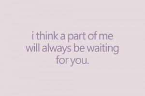 part of me will always be waiting for you